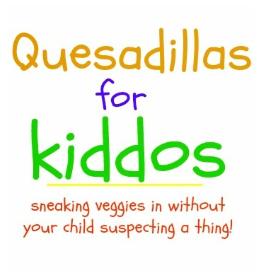 quesadillas for kiddos