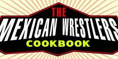 Mexican Wrestlers Cook Book